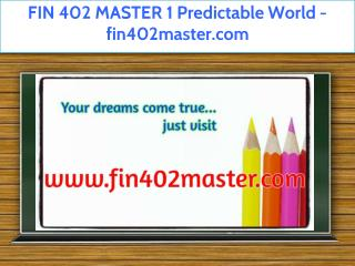 FIN 402 MASTER 1 Predictable World / fin402master.com