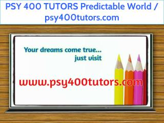 PSY 400 TUTORS Predictable World / psy400tutors.com