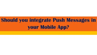 Should you integrate Push Messages in your Mobile App?