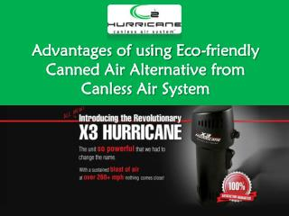 Advantages of using Eco-friendly Canned Air Alternative from Canless Air System