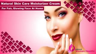 Natural Skin Care Moisturizer Cream for Fair, Glowing Face at Home