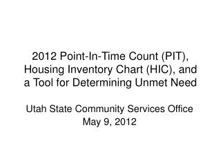 2012 Point-In-Time Count PIT, Housing Inventory Chart HIC, and  a Tool for Determining Unmet Need