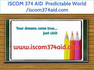 ISCOM 374 AID  Predictable World /iscom374aid.com