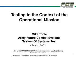 Testing in the Context of the Operational Mission Mike Toole Army Future Combat Systems System Of Systems Test