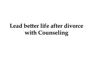 Lead better life after divorce with Counseling