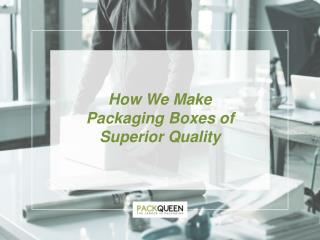 How to Manufacture Quality Packaging Boxes