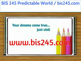 BIS 245 Predictable World / bis245.com