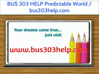 BUS 303 HELP Predictable World / bus303help.com