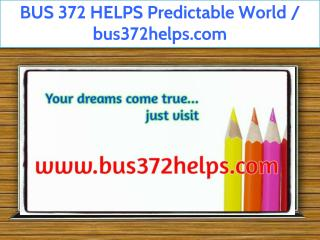 BUS 372 HELPS Predictable World / bus372helps.com