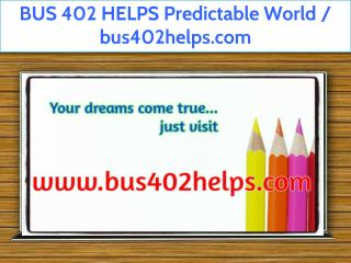 BUS 402 HELPS Predictable World / bus402helps.com