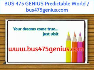BUS 475 GENIUS Predictable World / bus475genius.com