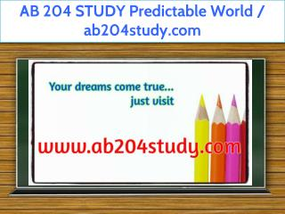 AB 204 STUDY Predictable World / ab204study.com