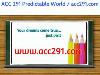 ACC 291 Predictable World / acc291.com