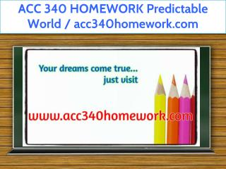 ACC 340 HOMEWORK Predictable World / acc340homework.com