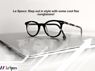 Le SpecsStep out in style with some cool flex sunglasses