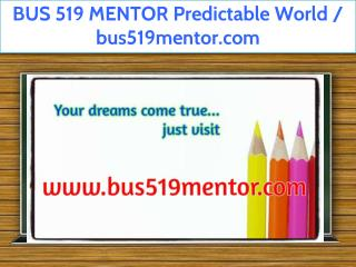 BUS 519 MENTOR Predictable World / bus519mentor.com