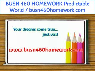 BUSN 460 HOMEWORK Predictable World / busn460homework.com
