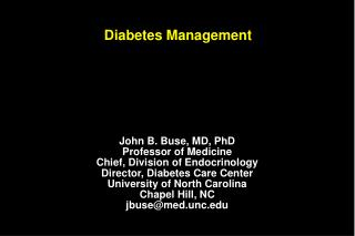 John B. Buse, MD, PhD Professor of Medicine Chief, Division of Endocrinology Director, Diabetes Care Center University o
