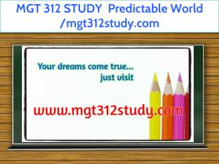 MGT 312 STUDY  Predictable World /mgt312study.com