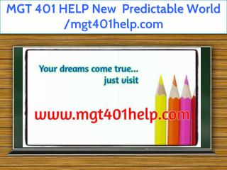 MGT 401 HELP New  Predictable World /mgt401help.com