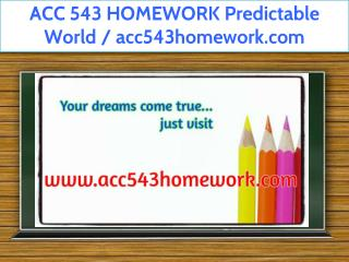 ACC 543 HOMEWORK Predictable World / acc543homework.com