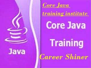 Best Training Institute for Core Java in NOIDA-Career Shiner