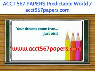 ACCT 567 PAPERS Predictable World / acct567papers.com