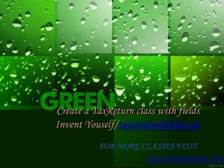 Create a TaxReturn class with fields Invent Youself/tutorialoutletdotcom