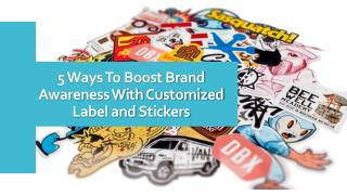 5 Ways To Boost Brand Awareness With Customized Label and Stickers