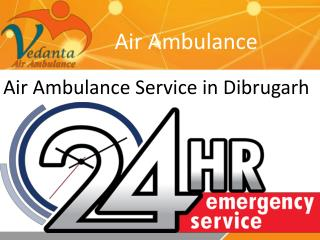Air Ambulance Service in Dibrugarh with ICU Facility
