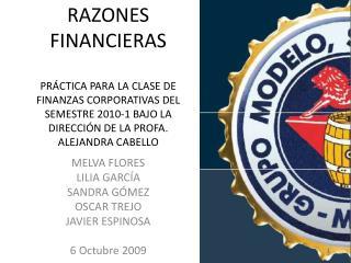 RAZONES FINANCIERAS PRÁCTICA PARA LA CLASE DE FINANZAS CORPORATIVAS DEL SEMESTRE 2010-1 BAJO LA DIRECCIÓN DE LA PROFA. A