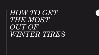 How To Get The Most Out of Winter Tires