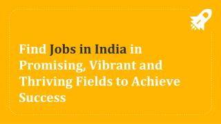 Find Jobs in India in Promising, Vibrant and Thriving Fields to Achieve Success