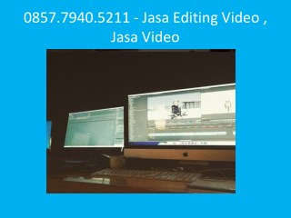 0857.7940.5211 - Jasa Editing Video , Jasa Video Presentasi
