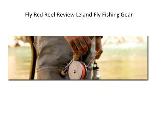 Fly Rod Reel Review Leland Fly Fishing Gear