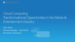Cloud Computing:  Transformational  Opportunities  in  the Media & Entertainment  Industry