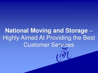 National Moving and Storage – Highly Aimed At Providing the Best Customer Services
