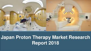Japan Proton Therapy Market Research Report 2018