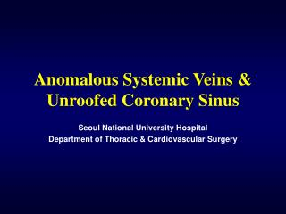 Anomalous Systemic Veins & Unroofed Coronary Sinus