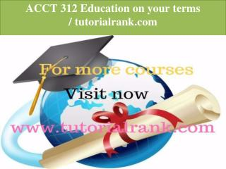 ACCT 312 Education on your terms/ www.tutorialrank.com