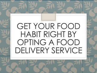 Get Your Food Habit Right By Opting A Food Delivery Service