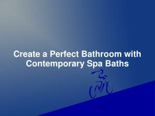 Create a Perfect Bathroom with Contemporary Spa Baths From Vizzini