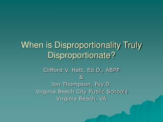 When is Disproportionality Truly Disproportionate?