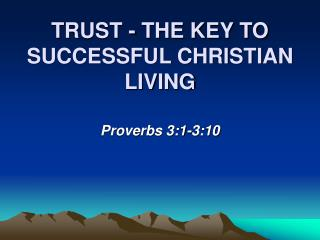 TRUST - THE KEY TO SUCCESSFUL CHRISTIAN LIVING