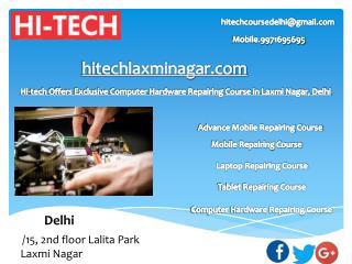 Hi-tech Offers Exclusive Computer Hardware Repairing Course in Laxmi Nagar, Delhi