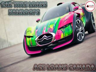 Most Trusted Car Title Loans Kamloops by Ace Loans Canada