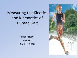 Measuring the Kinetics  and Kinematics of  Human Gait