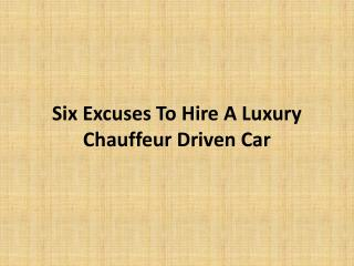 Six Excuses To Hire A Luxury Chauffeur Driven Car
