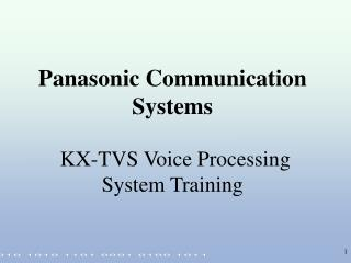 Panasonic Communication Systems   KX-TVS Voice Processing System Training