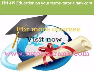 FIN 419 Education on your terms-tutorialrank.com